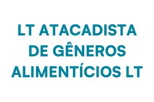 LT ATACADISTA DE GENEROS ALIMENTICIOS LT